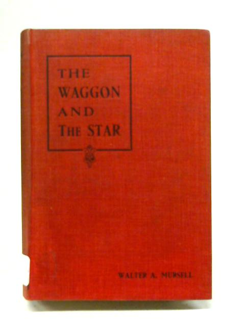 The Waggon and the Star By Walter A Mursell