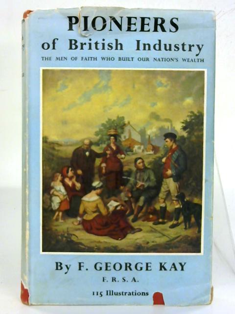 Pioneers of British Industry. By F. George Kay