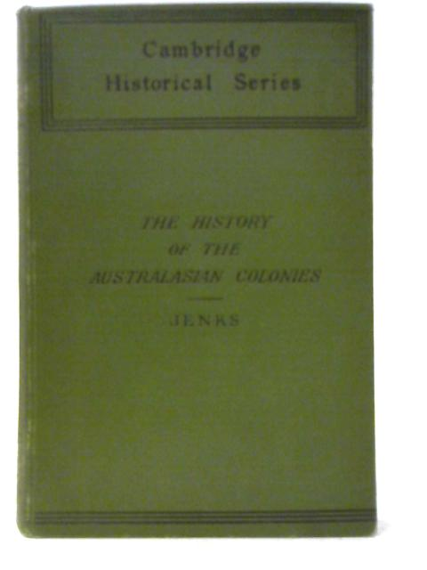 The History of the Australasian Colonies By Edward Jenks