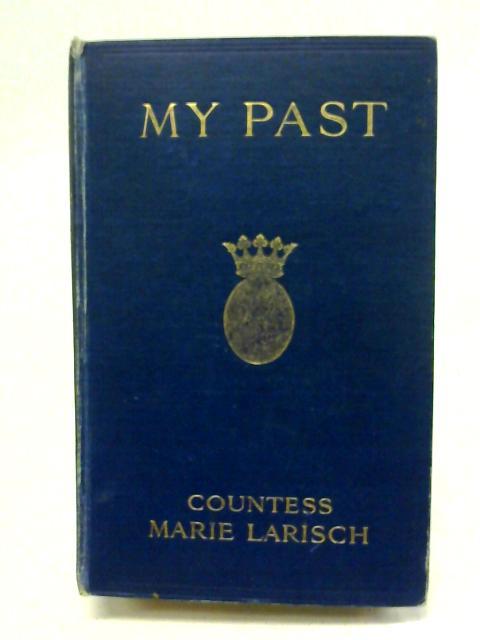 My Past By Countess M. L. von Wallersee-Wittelsbach Larisch