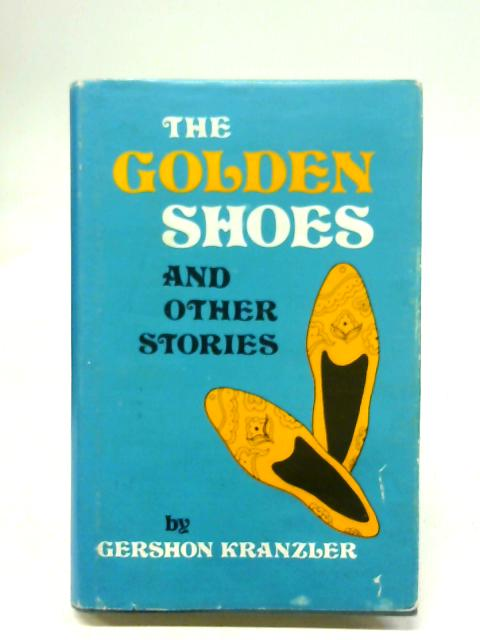 The Golden Shoes and Other Stories By Gershon Kranzler
