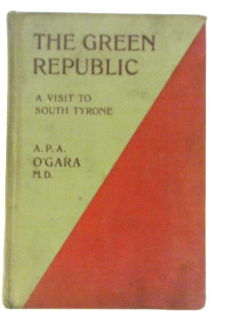 The Green Republic by A. P. A. O'Gara