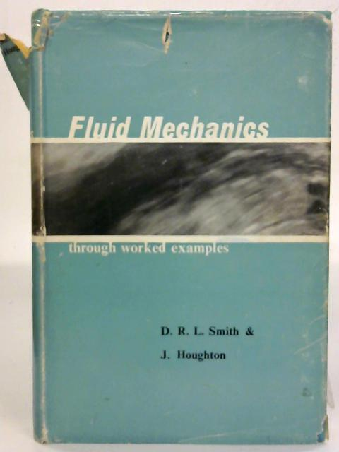 Fluid mechanics through worked examples: With chapters on the stream function, circulation, vorticity and potential function. By D. R. L. Smith