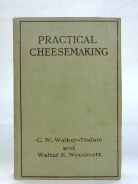 Practical Cheesemaking. by C. W. Walker-Tisdale and Walter E. Woodnutt