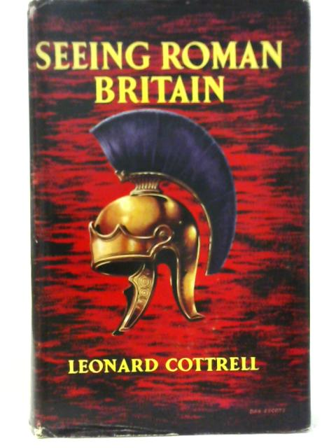 Seeing Roman Britain by Leonard Cottrell By Leonard Cottrell