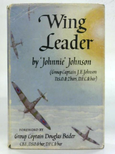 Wing Leader. By Group Captain J. E. (Johnnie) Johnson
