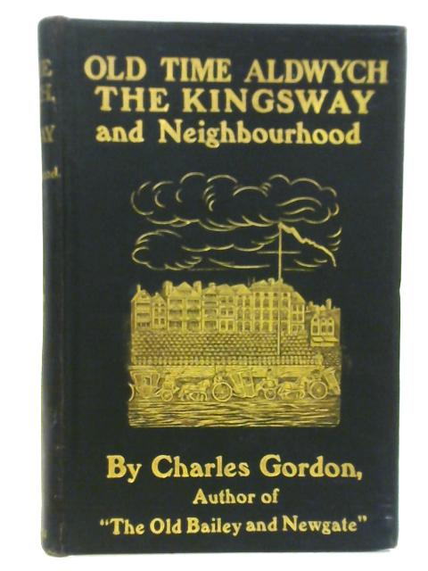 Old Time Aldwych Kingsway And Neighbourhood by Charles Gordon By Charles Gordon