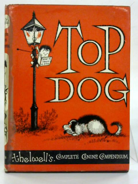 Top Dog: Thelwells's Complete Canine Compendium. By Alan Thelwell