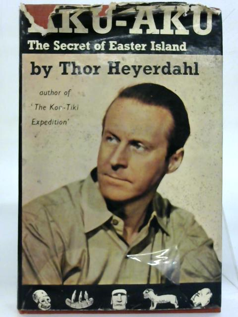 Aku-Aku The Secret of Easter Island. By Thor Heyerdahl