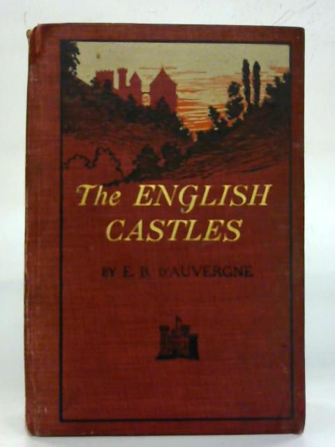 The English Castles. By Edmund B. D'Auvergne