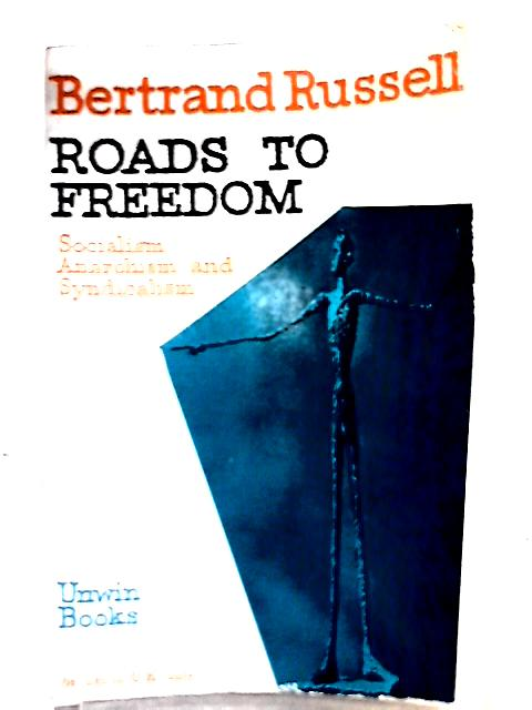 Roads to Freedom, Socialism, Anarchism and Syndicalism by Bertrand Russell