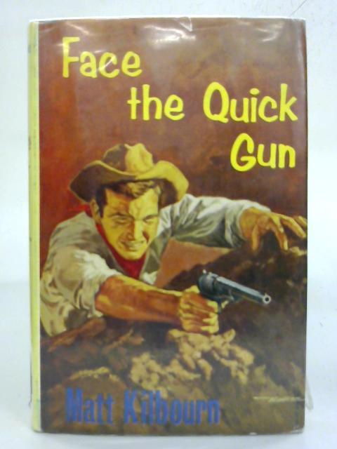 Face The Quick Gun. By Matt Kilbourn