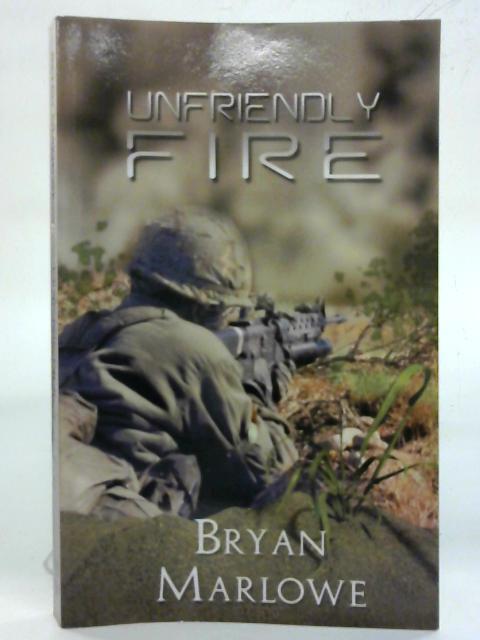 Unfriendly Fire. By Bryan Marlowe