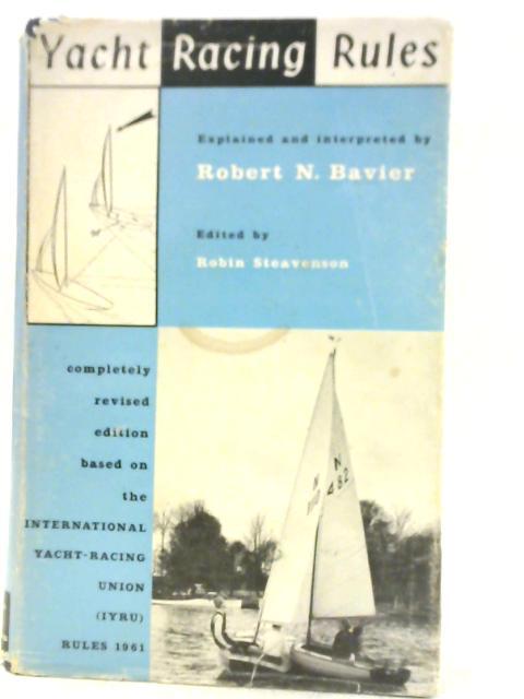 Yacht Racing Rules: Yacht Racing Rules By Robert Newton Bavier