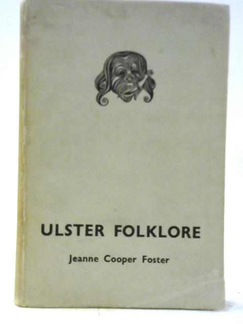 Ulster Folklore By Jeanne Cooper Foster
