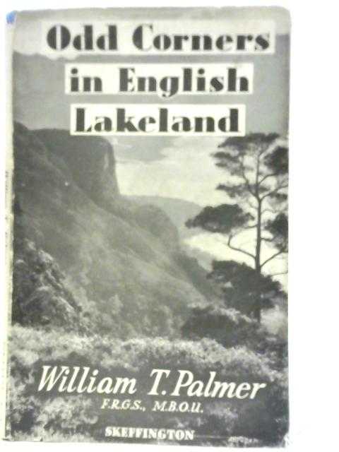 More Odd Corners in English Lakeland. Rambles, Scrambles. Climbs and Sport By William T Palmer