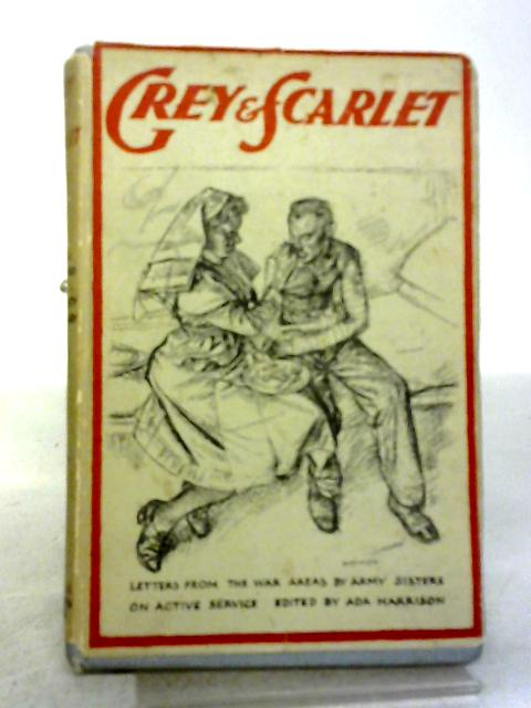 Grey And Scarlet: Letters From The War Areas By Army Sisters On Active Service By Various