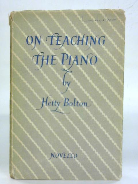 On teaching the piano. By Hetty Bolton