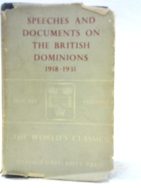 Speeches and Documents on the British Dominions 1918-1931 By Arthur Berriedale Keith