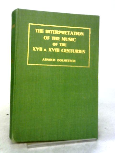 The Interpretation Of The Music Of The XVII And XVIII Centuries By Arnold Dolmetsch