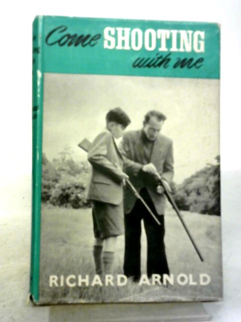 Come Shooting With Me By Richard Arnold
