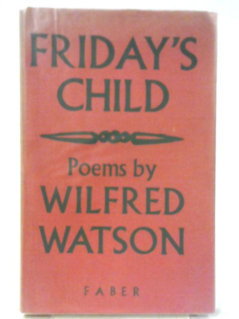 Friday's Child By Wilfred Watson