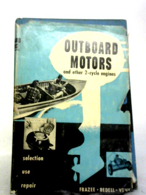 Outboard Motors And Other 2-cycle Engines. by Ernest Venk, Irving Frazee & William Landon