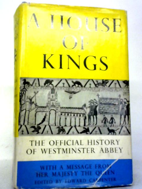 A House of Kings: The History of Westminster Abbey By Edward Carpenter