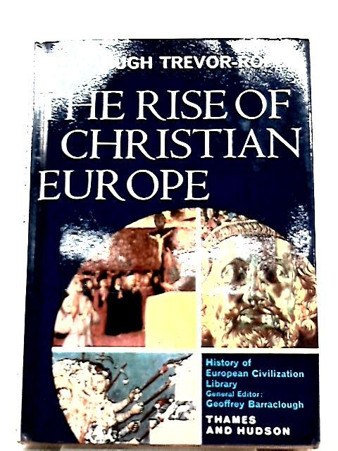 Rise of Christian Europe By Hugh Trevor-Roper