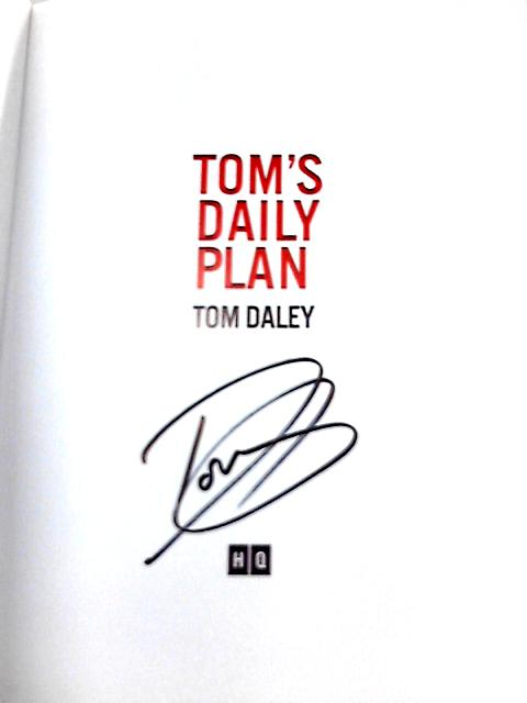 Tom's Daily Plan: Over 80 fuss-free recipes for a happier, healthier you. All day, every day. by Tom Daley