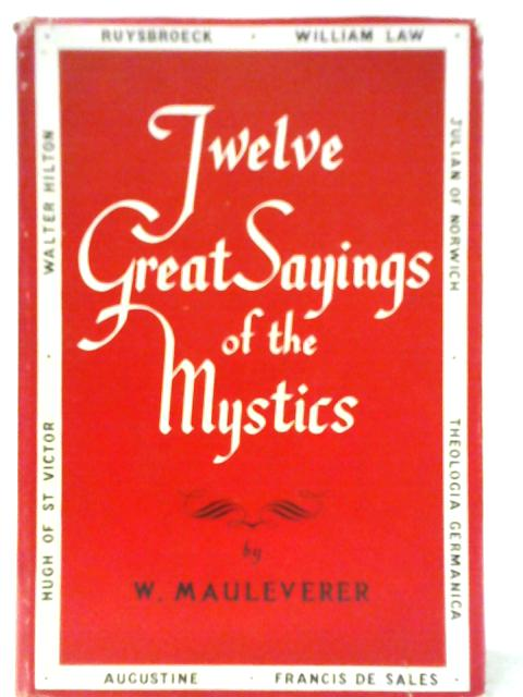 Twelve Great Sayings of the Mystics By W. Mauleverer