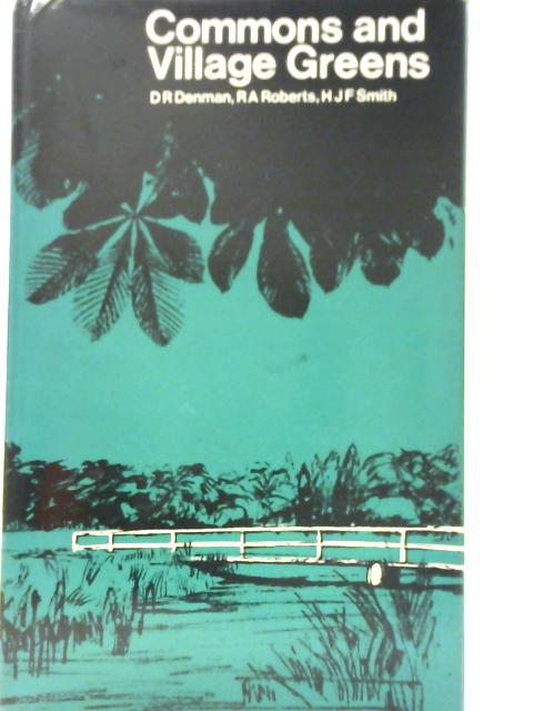 Commons and Village Greens: A Study in Land Use, Conservation and Management Based on a National Survey of Commons in England and Wales, 1961-1966, financed by the Nuffield Foundation By Donald Robert Denman et al