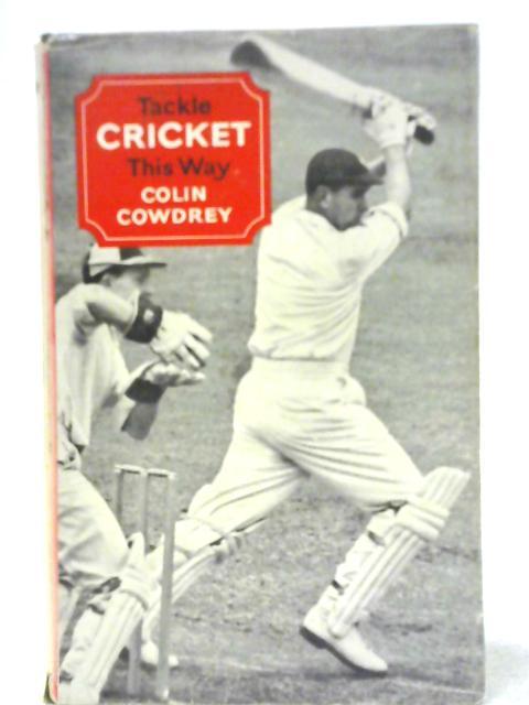 Tackle Cricket This Way by Cowdrey Colin