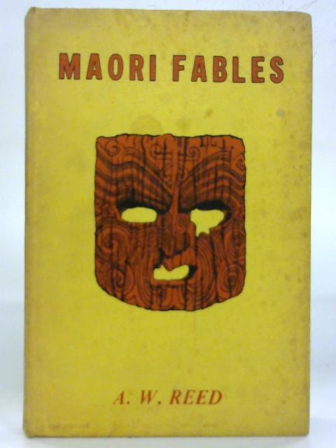 Maori Fables. by A.W. Reed