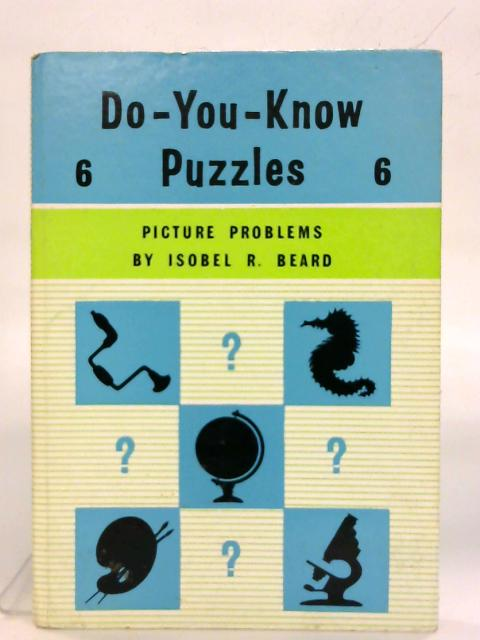 Do You Know Puzzles 6. Picture Problems. by Isobel Beard
