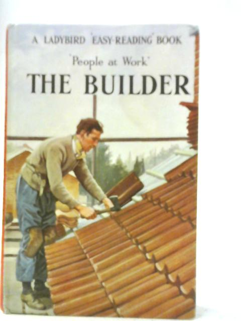 People at Work: The Builder By I. & J. Havenhand