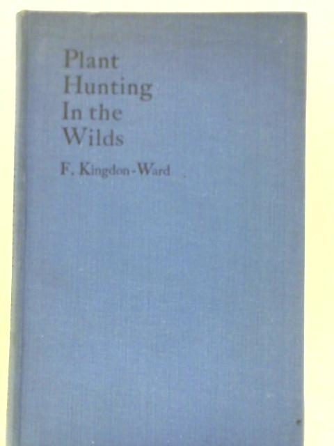 Plant Hunting in the Wilds By Captain F. Kingdon-Ward