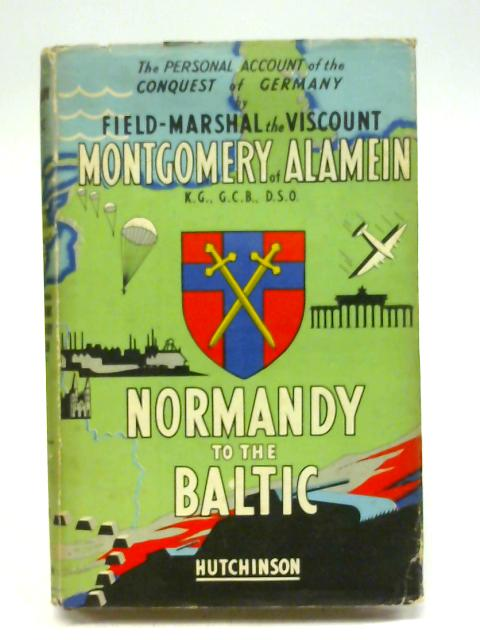 Normandy to the Baltic by Viscount Montgomery