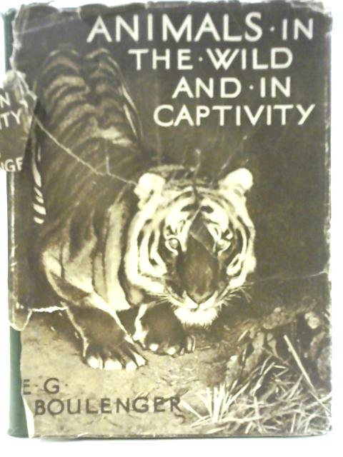 Animals in the Wild and in Captivity By EG. Boulenger