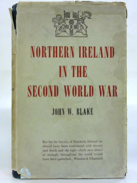 Northern Ireland in the Second World War. By John W. Blake