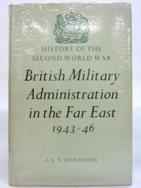 British Military Administration in the Far East, 1943-46. By F. S. V. Donnison