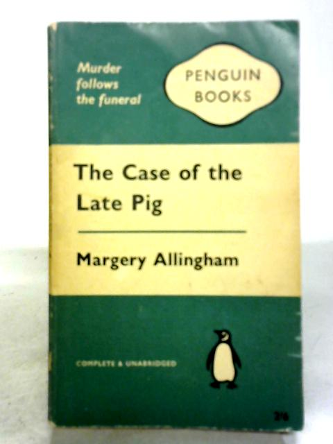 The Case of The Late Pig by Margery Alingham