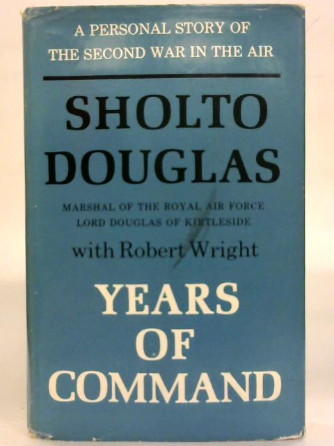 Years of Command. A Personal Story of The Second War in the Air. By Sholto Douglas