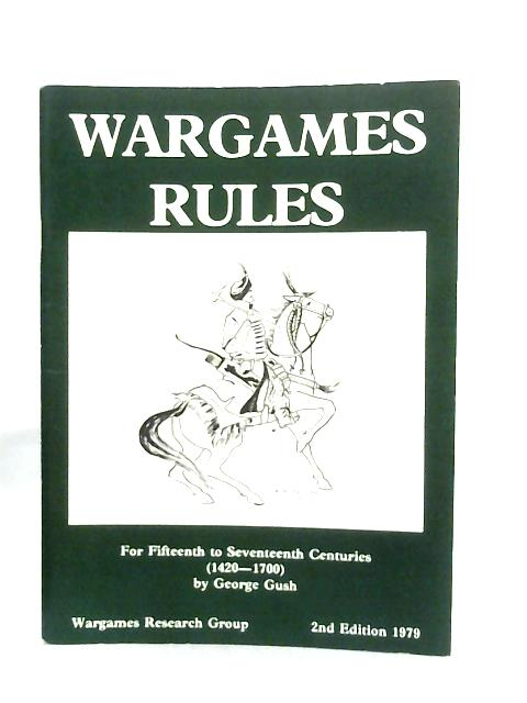 Wargames Rules For Fifteenth To Seventeenth Centuries By George Gush