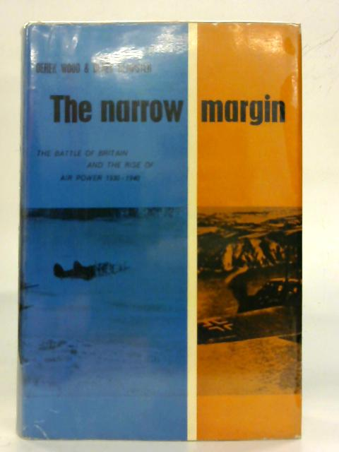 The Narrow Margin: The Battle of Britain and the Rise of Air Power 1930-40. By Derek Wood and Derek Dempster