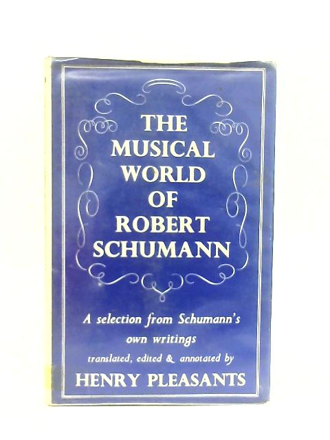 The Musical World of Robert Schumann By Henry Pleasants (Ed.)