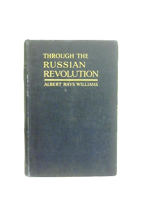 Through the Russian Revolution By Albert Williams