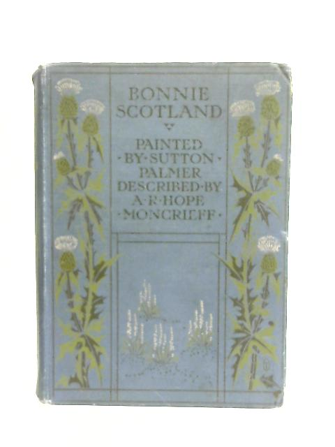 Bonnie Scotland By A. R. Hope Moncrieff