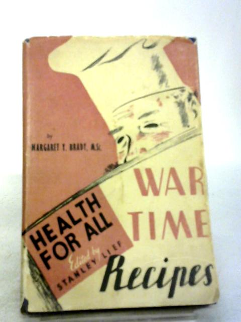 Health For All War Time Recipes by Margaret Y. Brady
