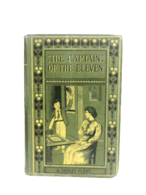 The Captain of the Eleven By K. Shirley Plant